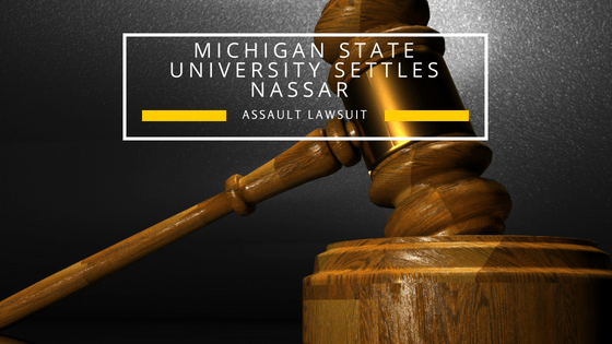Michigan State University Agrees to Settle Larry Nassar Lawsuit for $500 Million