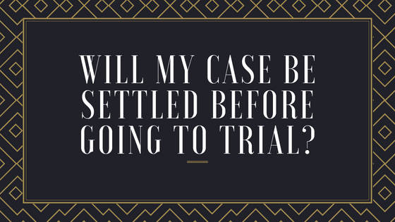 Will Your Claim be Settled Before Going to Trial?