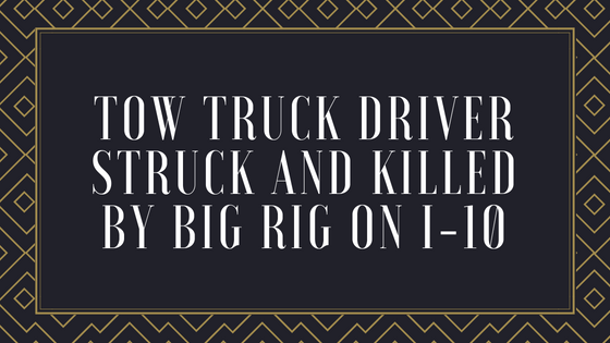 Tow Truck Driver Struck and Killed by Big Rig on I-10